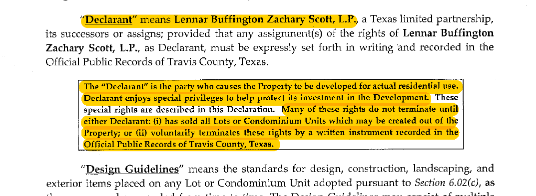 "Section 2.9. Declarant: ""Declarant"" shall mean Lennar Buffington Zachary Scott, L.P.,  a Texas limited partnership, and its duly authorized representatives or their successors or  assigns; provided that any assignment of the rights of Declarant..."