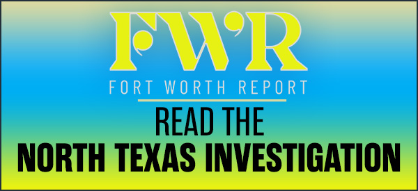 Fort Worth Report: Read the North Texas investigation
